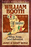 William Booth: Soup, Soap, and Salvation (Christian Heroes: Then and Now)