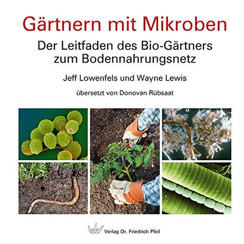 Gärtnern mit Mikroben: Der Leitfaden des Bio-Gärtners zum Bodennahrungsnetz