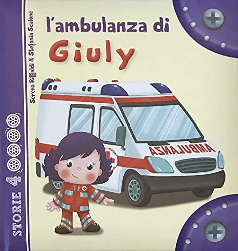 L'ambulanza di Giuly. Ediz. illustrata (Storie a 4 ruote)