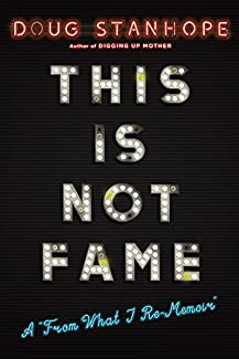 Doug Stanhope - This Is Not Fame: A 'From What I Re-Memoir'