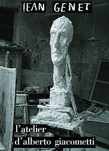 L'Atelier d'Alberto Giacometti (L'arbalète/Gallimard)