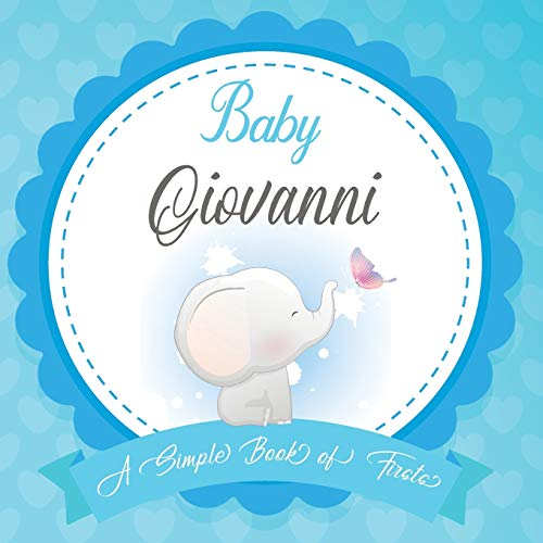 Baby Giovanni A Simple Book of Firsts: First Year Baby Book a Perfect Keepsake Gift for All Your Precious First Year Memories