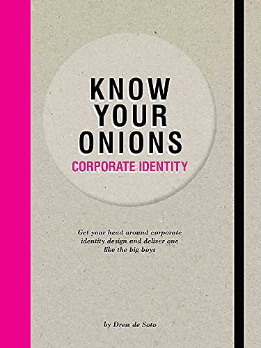 Know Your Onions: Corporate Identity: Get your head around corporate identity design and deliver one like the big boys