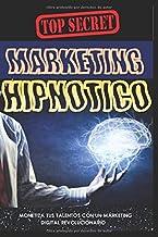 Marketing Hipnótico: Cómo Cautivar al Subconsciente Capitalista y Crear un Negocio Online Rentable