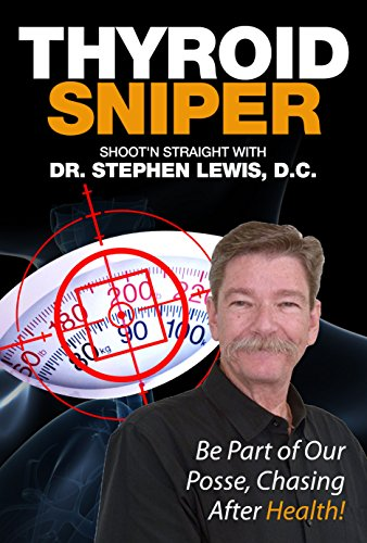 Thyroid Sniper: Shoot'n Straight with Dr. Stephen Lewis, D.C. (English Edition)