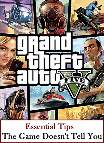 Guide for Grand Theft Auto V - GTA5: Essential Tips The Game Doesn't Tell You (English Edition)