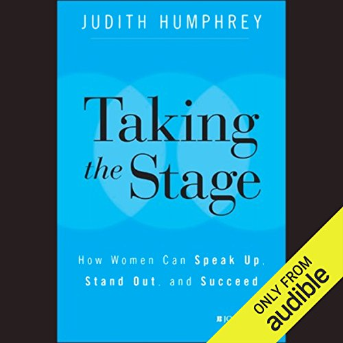 Taking the Stage     How Women Can Speak Up, Stand Out, and Succeed              By:                                                                                                                                 Judith Humphrey                               Narrated by:                                                                                                                                 Christine Williams                      Length: 6 hrs and 59 mins     9 ratings     Overall 4.6