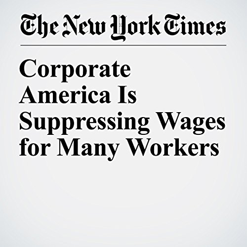 Corporate America Is Suppressing Wages for Many Workers copertina