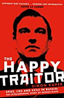 The Happy Traitor: Spies, Lies and Exile in Russia: The Extraordinary Story of George Blake (English Edition)