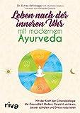Leben nach der inneren Uhr mit modernem Ayurveda: Mit der Kraft der Chronobiologie Gewicht...