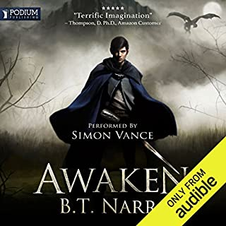 Awaken     The Mortal Mage, Book 1              By:                                                                                                                                 B. T. Narro                               Narrated by:                                                                                                                                 Simon Vance                      Length: 11 hrs     26 ratings     Overall 4.3