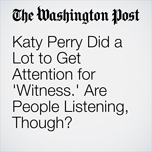 Katy Perry Did a Lot to Get Attention for 'Witness.' Are People Listening, Though? copertina