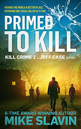 Primed to Kill, Kill Crime 2 A Jeff Case Novel: Making the World a Better Place, Removing One Serial Killer at a Time by [Mike Slavin]