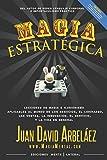 Magia Estratégica: Lecciones de magia e ilusionismo aplicadas al mundo de los negocios, las ventas, el liderazgo, la innovación y la vida en general (Negocios y Estrategia)