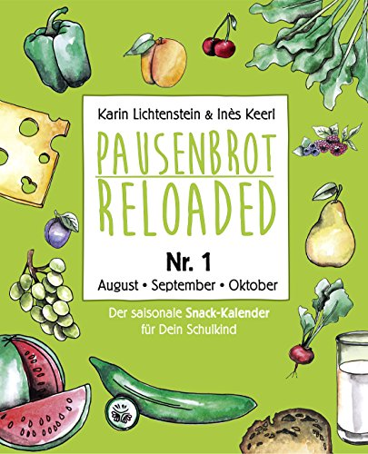 Pausenbrot Reloaded 1: Der saisonale Snack-Kalender für Dein Schulkind mit über 175 einfachen & leckeren Inspirationen für jeden Tag - August, September, Oktober 2018 - inkl. 12 Back-To-School Tipps