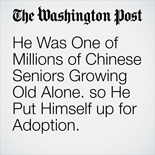 He Was One of Millions of Chinese Seniors Growing Old Alone. so He Put Himself up for Adoption. copertina