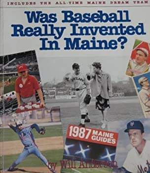 Was Baseball Really Invented in Maine?: A Warm & Wonderful Look at the History of Professional Baseball in Maine & at Every Mainer Who's Ever Played 0960105654 Book Cover