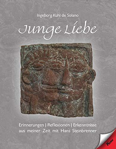 Junge Liebe: Erinnerungen - Reflexionen - Erkenntnisse aus meiner Zeit mit Hans Steinbrenner