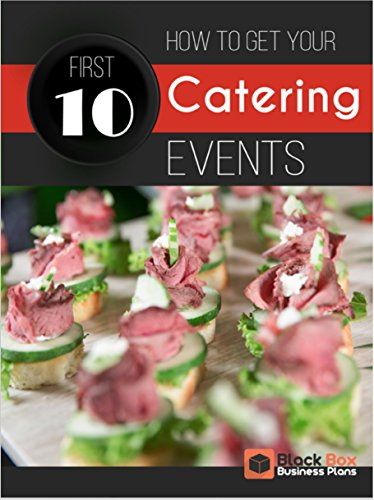 How to get your first 10 catering events (Black Box Business Plans Catering eBook Book 6) (English Edition)