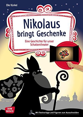 Nikolaus bringt Geschenke. Eine Geschichte für unser Schattentheater mit Textvorlagen und Figuren zum Ausschneiden (Geschichten und Figuren für unser Schattentheater)