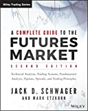 A Complete Guide to the Futures Market: Technical Analysis, Trading Systems, Fundamental Analysis, Options, Spreads, and Trading Principles (Wiley Trading Series) - Jack D. Schwager
