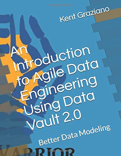 Compare Textbook Prices for An Introduction to Agile Data Engineering Using Data Vault 2.0: Better Data Modeling  ISBN 9781796584936 by Graziano, Kent