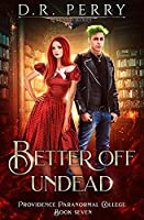 Better Off Undead (Providence Paranormal College)