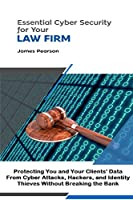 Essential Cyber Security for Your Law Firm: Protecting You and Your Clients' Data From Cyber Attacks, Hackers, and Identity Thieves Without Breaking the Bank