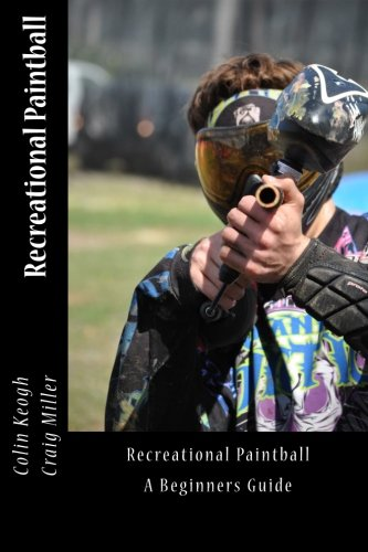 Recreational Paintball: A Beginners Guide (Volume 1)