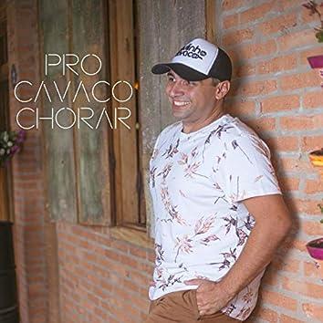 Pro Cavaco Chorar