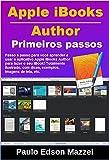 Primeiros passos no Apple iBooks Author !: Passo a passo para você aprender a usar o aplicativo Apple iBooks Author para fazer o seu iBook! (Portuguese Edition)