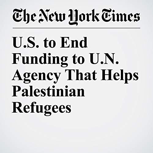 U.S. to End Funding to U.N. Agency That Helps Palestinian Refugees copertina