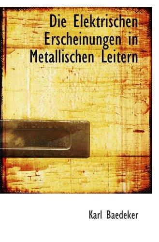 Die Elektrischen Erscheinungen in Metallischen Leitern