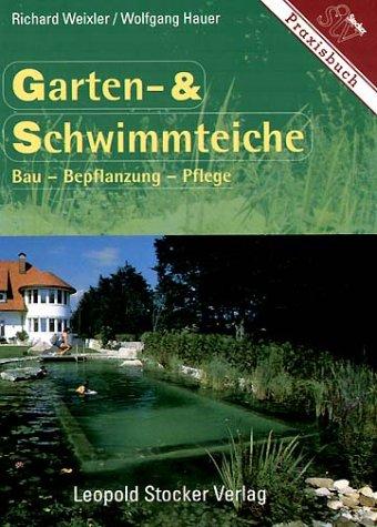 Garten- und Schwimmteiche: Bau - Bepflanzung - Pflege