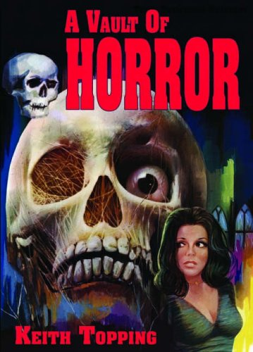 A Vault of Horror: A Book of 80 Great (and Not So Great) British Horror Movies from 1956-1974: A Book of 80 Great British Horror Movies from 1956-1974