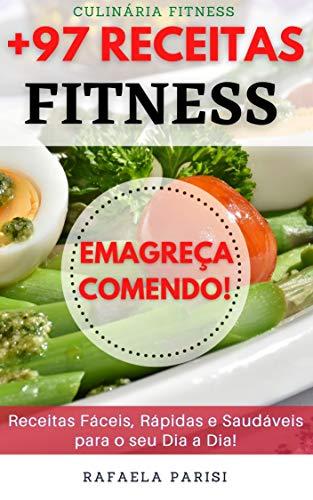 + 97 Receitas Fitness: Emagreça Comendo! Receitas Práticas, Saudáveis e Deliciosas para uma Vida Equilibrada! (Portuguese Edition)