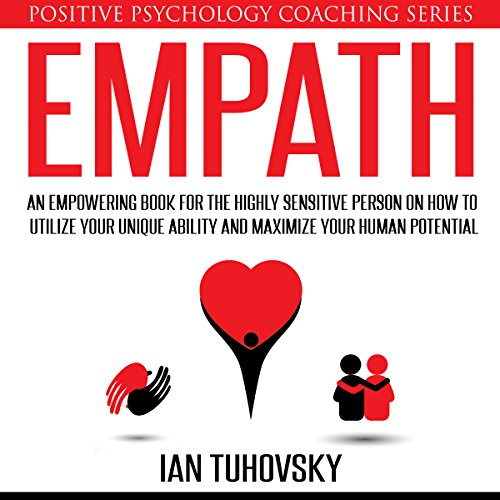 Empath: An Empowering Book for the Highly Sensitive Person on Utilizing Your Unique Ability and Maximizing Your Human Potential cover art