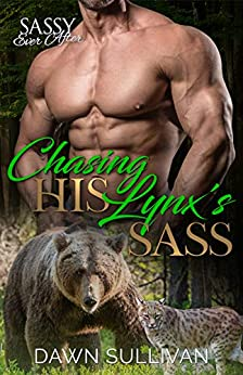 Chasing His Lynx's Sass: Sassy Ever After (Sass and Growl Book 4) by [Dawn Sullivan]