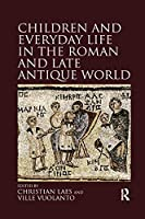 Children and Everyday Life in the Roman and Late Antique World