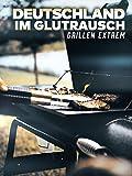 Deutschland im Glutrausch - Grillen extrem