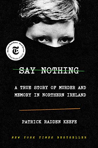 Compare Textbook Prices for Say Nothing: A True Story of Murder and Memory in Northern Ireland First Edition Edition ISBN 9780385521314 by Keefe, Patrick Radden