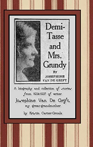 Demi-Tasse and Mrs. Grundy: A biography and collection of stories from 1924-1927 of writer Josephine Van De Grift