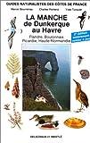 GUIDES NATURALISTES DE COTES DE FRANCS. Tome 1, La Manche de Dunkerque au Havre, Flandre, Boulonnais, Picardie, Haute-Normandie