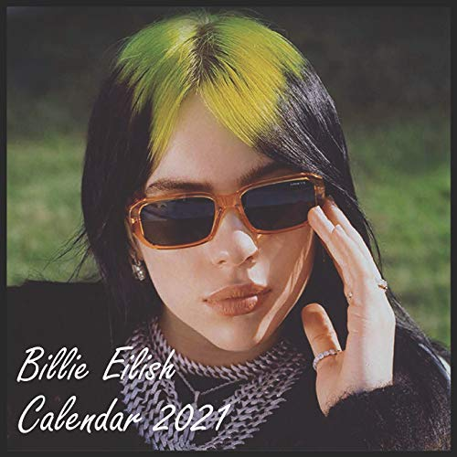 Billie Eilish calendar 2021: Billie Eilish calendar 2021: 8.5 x 8.5 glossy perfect calendar to decorate your office desc or as to gift for Billie Eilish lovers and fans