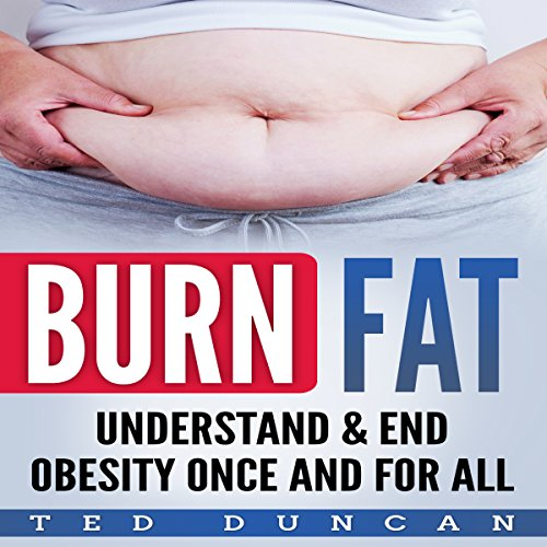 Burn Fat: Understand & End Obesity Once and for All  By  cover art