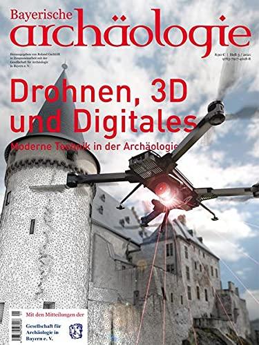 Drohnen, 3D und Digitales: Bayerische Archäologie 3/2021