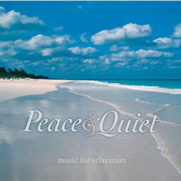 Peace & Quiet: Music for Relaxation