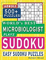 World's Best Microbiologist Plays Sudoku: Easy Sudoku Puzzle Book Gift For Microbiologist Appreciation Birthday End of year & Retirement Gift