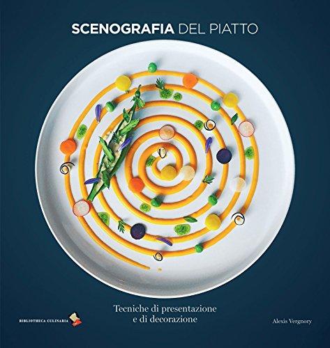 Scenografia del piatto. Tecniche di presentazione e di decorazione