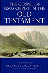 The Gospel of Jesus Christ in the Old Testament: The 38th Annual Sidney B. Sperry Symposium Kindle Edition